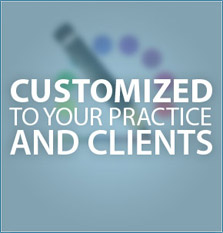 Customized to your practice and clients